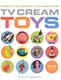 TV Cream Toys: Presents You Pestered Your Parents for