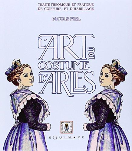 [L'art du costume d'Arles : Traité théorique et pratique de coiffure et d'habillage] (Le Costume D'arles)