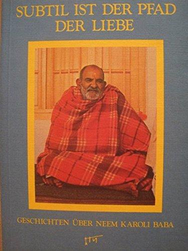 Subtil ist der Pfad der Liebe: Geschichten über Neem Karoli Baba