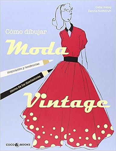 Cómo dibujar moda Vintage: Amazon.es: Celia Joicey y Dennis Nothdruft: Libros
