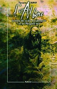 L'albine : Scènes de la vie en Limousin et en Périgord vert par Fernand Dupuy