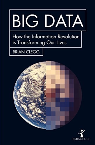 Big Data: How the Information Revolution Is Transforming Our Lives (Hot Science)