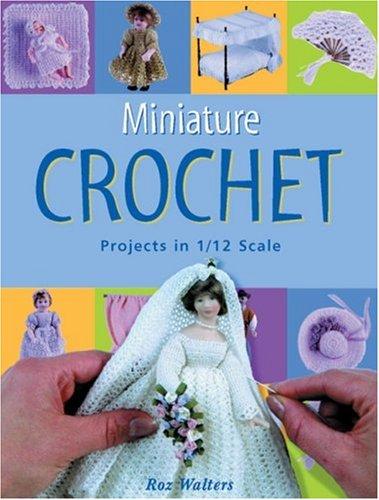 Read Online Miniature Crochet: Projects in 1/12 Scale PDF