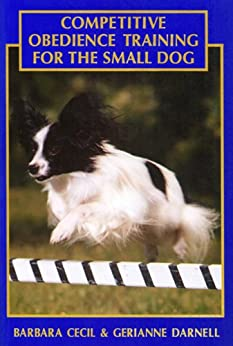 Competitive Obedience Training for the Small Dog by [Cecil, Barbara, Darnell, Gerianne]