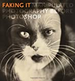 Faking It: Manipulated Photography before Photoshop