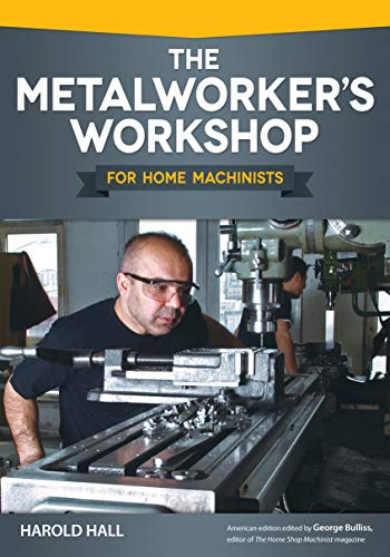 Home Workshop - The Metalworker's Workshop for Home Machinists (Fox Chapel Publishing) Beginner-Friendly Guide to Building or Converting Your Space to a Fully Equipped Shop; Over 200 Illustrations and Diagrams