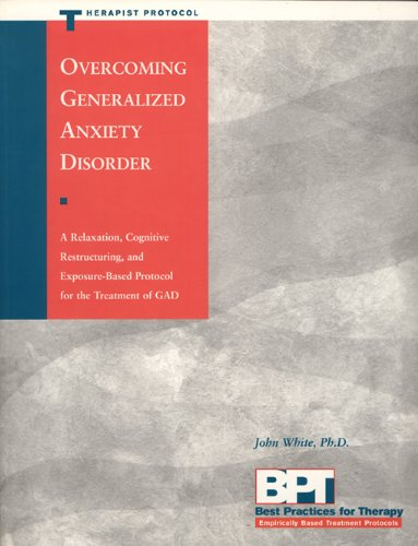 Overcoming Generalized Anxiety Disorder: Therapist Protocol (Best Practices for Therapy Series)