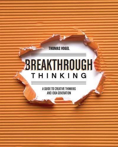 Breakthrough Thinking: A Guide to Creative Thinking and Idea Generation by HOW Books