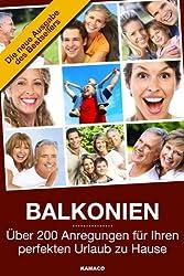 BALKONIEN - Über 200 Anregungen für Ihren perfekten Urlaub zu Hause