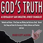 God's Truth as Revealed by Sam Singleton, Atheist Evangelist | Roger Scott Jackson