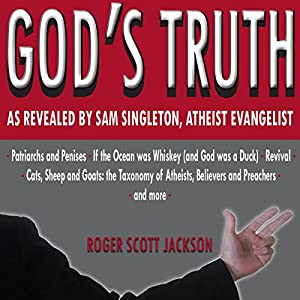 God's Truth as Revealed by Sam Singleton, Atheist Evangelist Audiobook
