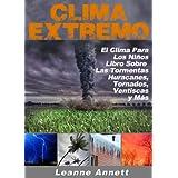¡Clima Extremo! El Clima para los Niños, Libro Sobre las Tormentas: Huracanes, Tornados,  Ventiscas, Tormentas Eléctricas y Mucho Más (Kid's Nature Books Series nº 2) (Spanish Edition)