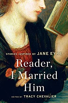 Reader, I Married Him: Stories Inspired by Jane Eyre by [Chevalier, Tracy]