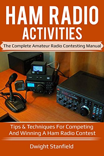 Ham Radio Activities: The Complete Amateur Radio Contesting Manual - Tips & Techniques for competing and winning a Ham Radio Contest by [Stanfield, Dwight]