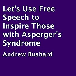 Let's Use Free Speech to Inspire Those with Asperger's Syndrome
