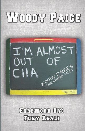 I'm Almost Out of Cha: Woody Paige's Chalkboard Tales