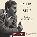 Empire of Self: A Life of Gore Vidal | Jay Parini