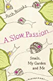 img - for A Slow Passion: Snails, My Garden and Me book / textbook / text book