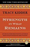 img - for Tracy Kidder: Strength in What Remains (Paperback); 2010 Edition book / textbook / text book