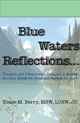 Blue Waters Reflections: Thoughts and Observations Designed to Soothe the Soul, Enrich the Mind and Nurture the Spirit