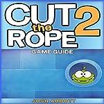 Cut the Rope 2: Game Guide | Josh Abbott