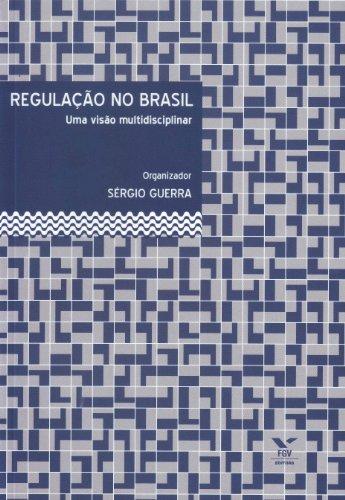 Regulação no Brasil. Uma Visão Multidisciplinar