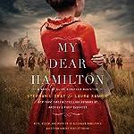 My Dear Hamilton: A Novel of Eliza Schuyler Hamilton | Stephanie Dray,Laura Kamoie