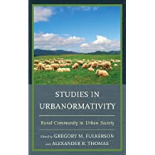 Studies in Urbanormativity: Rural Community in Urban Society