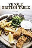 Ye  Ole British Table: Authentic British Cookbook for Traditional British Cooking