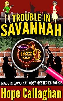 Trouble in Savannah: A Made in Savannah Cozy Mystery (Made in Savannah Cozy Mysteries Series Book 5) by [Callaghan, Hope]