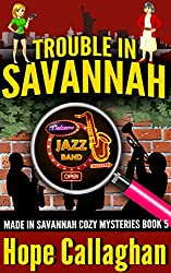 Trouble in Savannah: A Made in Savannah Cozy Mystery (Made in Savannah Cozy Mysteries Series Book 5)