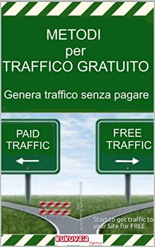 METODI PER GENERARE TRAFFICO GRATUITO per il tuo blog, sito etc (Italian Edition)