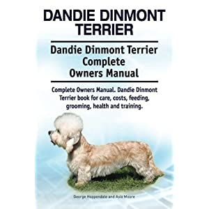 Dandie Dinmont Terrier. Dandie Dinmont Terrier Complete Owners Manual. Dandie Dinmont Terrier book for care, costs, feeding, grooming, health and training. 20