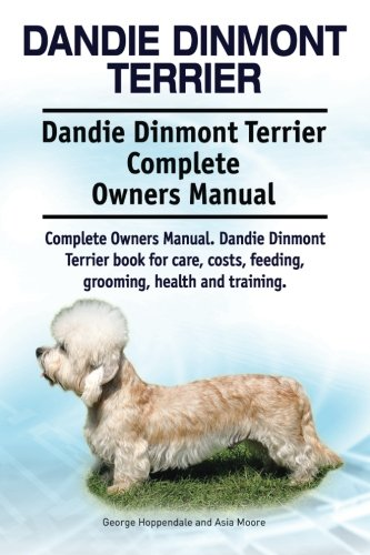 Dandie Dinmont Terrier. Dandie Dinmont Terrier Complete Owners Manual. Dandie Dinmont Terrier book for care, costs, feeding, grooming, health and training.