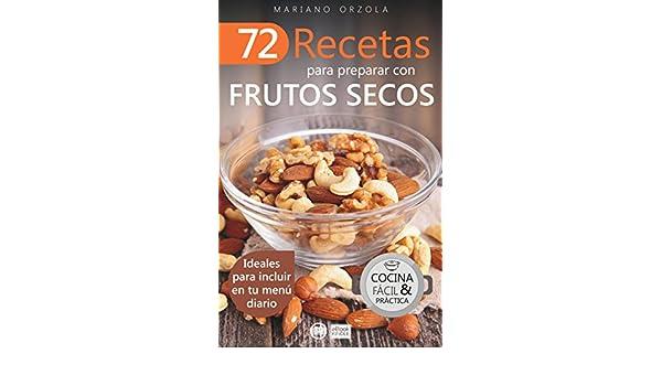 Amazon.com: 72 RECETAS PARA PREPARAR CON FRUTOS SECOS: Ideales para incluir en tu menú diario (Colección Cocina Fácil & Práctica nº 9) (Spanish Edition) ...