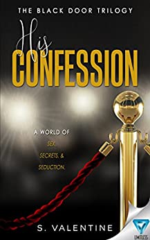 His Confession (The Black Door Trilogy Book 1) by [Valentine, S.]