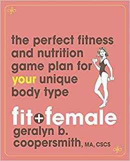 Book Fit and Female: The Perfect Fitness and Nutrition Game Plan for Your Unique Body Type