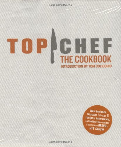 Top Chef: The Cookbook, Revised Edition: Original Interviews and Recipes from Bravo's hit show by Brett Martin