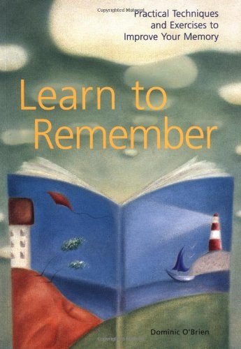 Download Learn to Remember : Practical Techniques and Exercises to Improve Your Memory PDF