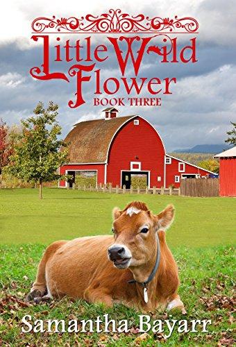 Little Wild Flower: Book Three: The Taming of a Wild Flower