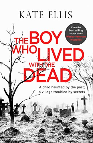The Boy Who Lived With The Dead by [Ellis, Kate]