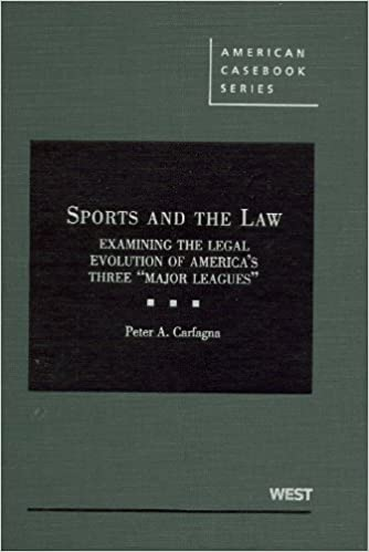 Sports and the Law: Examining the Legal Evolution of America's Three Major Leagues (American Casebook)
