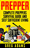 Prepper: Complete Prepper's Survival Guide And Self Sufficient Living (prepping, off grid, preppers pantry, off grid living, survival books, survivalism, prepping,)