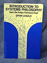 Introduction to Systems Philosophy: Toward a New Paradigm of Contemporary Thought
