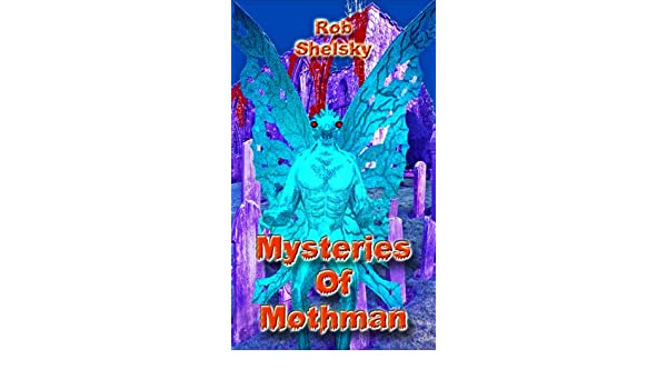 Mysteries Of Mothman (English Edition) eBook: Rob Shelsky ...