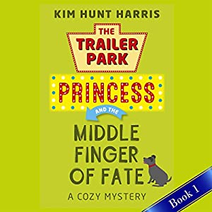 The Trailer Park Princess and the Middle Finger of Fate Audiobook