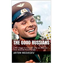 The Good Russians: A few reasons to reconsider what you think you know about the Russian people