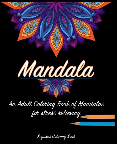 Adult Coloring Books: Mandala For A Stress Relieving Experience (mandalas, Stress Relief, Reduce Stress, Coloring Books, Relax)