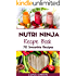 Nutri Ninja Recipe Book: 70 Smoothie Recipes for Weight Loss, Increased Energy and Improved Health (Nutri Ninja Recipes Book 1)