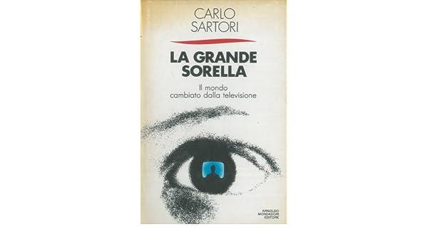 La grande sorella. Il Mondo cambiato dalla televisione.: SARTORI Carlo -: Amazon.com: Books